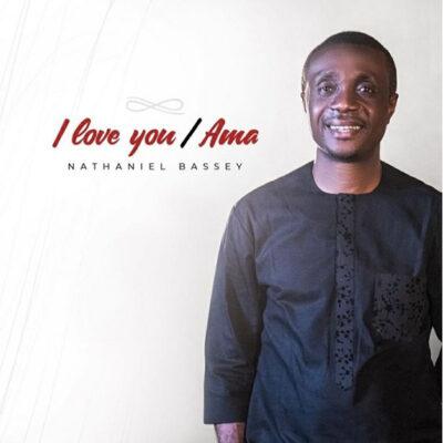 Nathaniel Bassey – I Love You (Ama Medley) Mp3