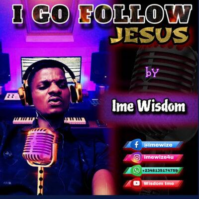 Imewisdom - I Go Follow Jesus - Mp3