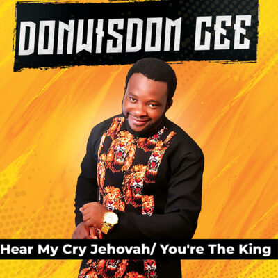 Donwisdom Cee _ Hear my cry Jehovah/ You're The King - Mp3