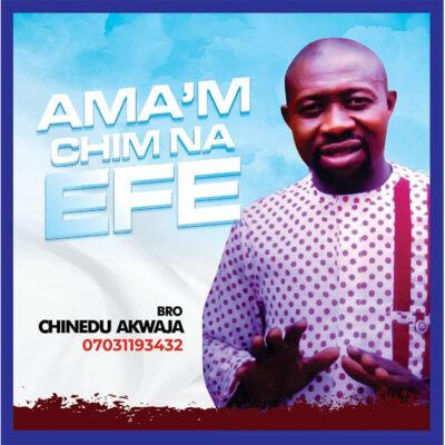 Bro. Chinedu Akwaja - Ama'm Chim Na Efe - Mp3
