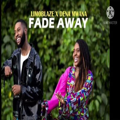 Limoblaze – Fade Away Ft. Dena Mwana - Mp3