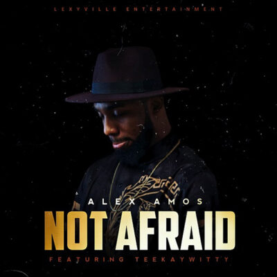 Alex Amos Ft. Teekaywitty – Not Afraid – Mp3