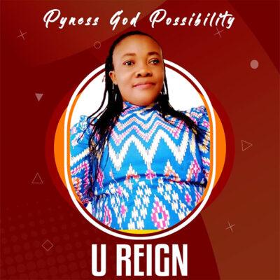 Pyness God possibility - U Reign - Mp3