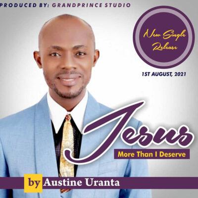 Austine Uranta - More Than I Deserve