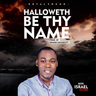 Israel Uyire - Halloweth Be Thy Name - Mp3