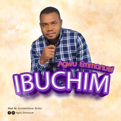 Agwu Emmanuel - Ibuchim - Mp3