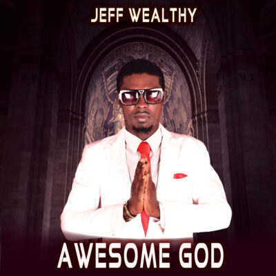 Jeff wealthy - Awesome God - Mp3