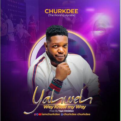 Churkdee - Yahweh Wey Know My Way - Mp3