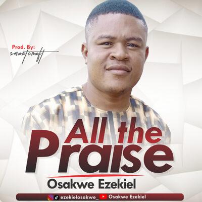 Ezekiel Osakwe - All The Praise - Mp3