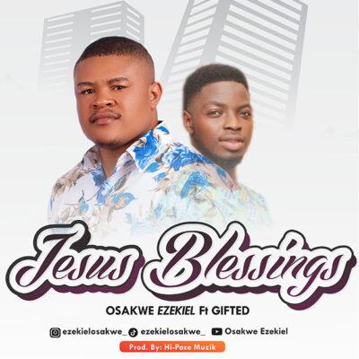 Ezekiel Osakwe Ft. Gifted - Jesus Blessing - Mp3