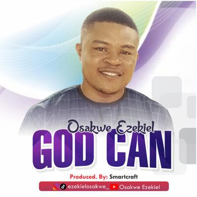 Ezekiel Osakwe - God Can