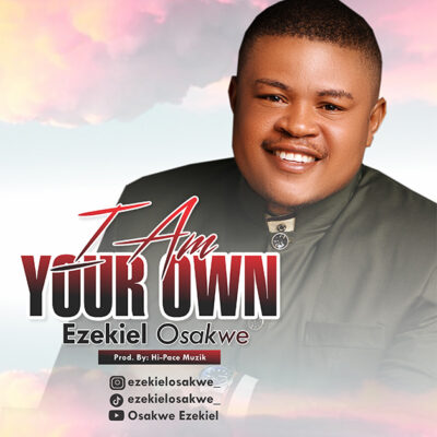 Ezekiel Osakwe - I Am Your Own - Mp3