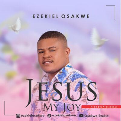 Ezekiel Osakwe - Jesus My Joy - Mp3