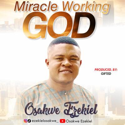 Ezekiel Osakwe - Miracle Working God - Mp3