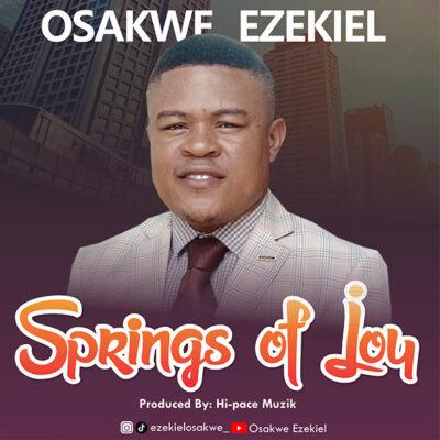 Ezekiel Osakwe -Springs Of Joy-Mp3