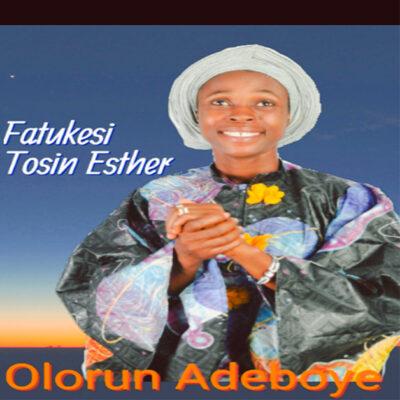 Fatukesi Tosin Esther - Olorun Adeboye - Mp3