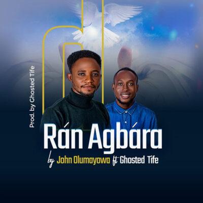 John Olumayowa Ft. Ghosted Tife -  Ran Agbara - Mp3