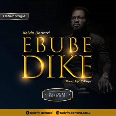 Kelvin Benard - Ebube Dike - Mp3