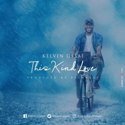 Kelvin Ossai – This Kind Love - Mp3