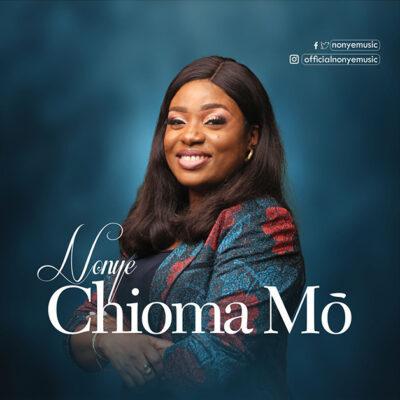 Nonye - Chioma Mo (My Good God) - Mp3