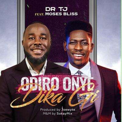 Odiro Onye Dika Gi – Dr TJ Ft. Moses Bliss -Mp3