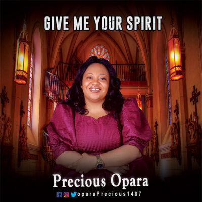 Precious Opara - Give me your spirit - Mp3