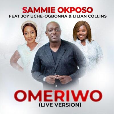 Sammie Okposo Ft. Joy Uche Ogbonna x Lilian Collins - Omeriwo - Mp3