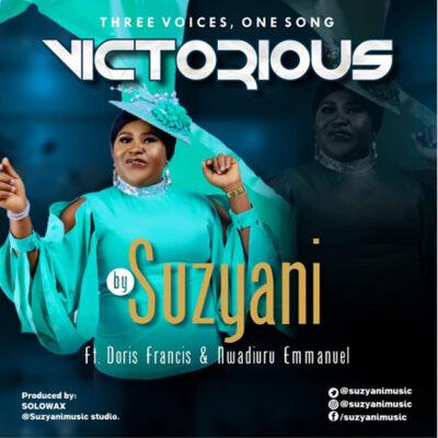 Suzyani Ft. Doris Francis & Nwadiuru Emmanuel  – Victorious - Mp3