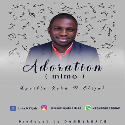 Apostle John Dami Elijah - Adoration (Mimo) - Mp3