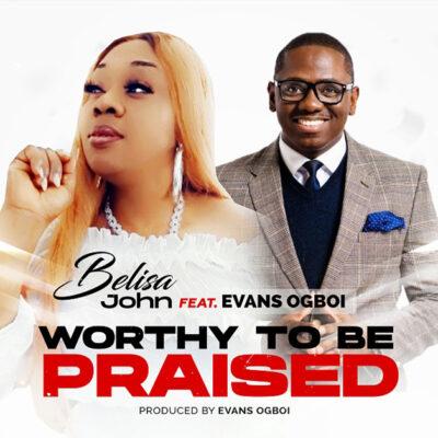 Belisa John Ft. Evans Ogboi -Worthy To Be Praised - Mp3