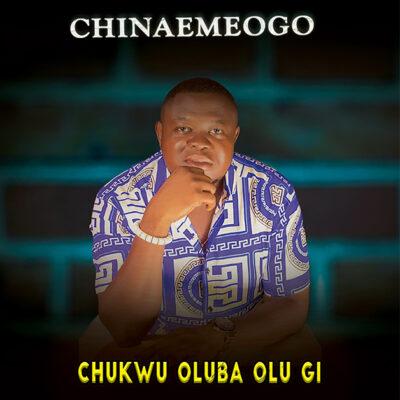 Chinaemeogo - Chukwu Oluba Olu Gi (Otiwara Mu Ogwe) - Mp3