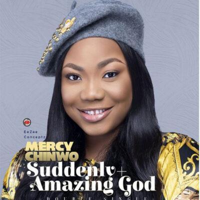 Mercy Chinwo -Suddenly + Amazing God -Mp3