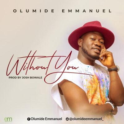 Olumide Emmanuel -Without You - Mp3