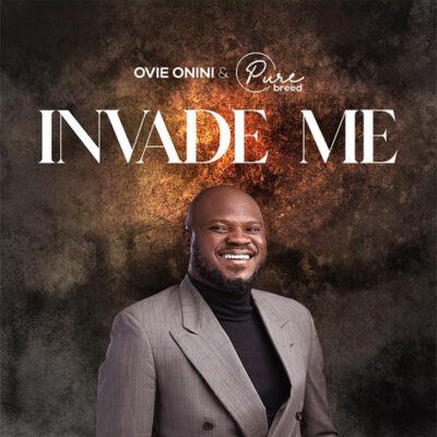 Pastor Ovie Onini & Purebreed - Invade Me -Mp3