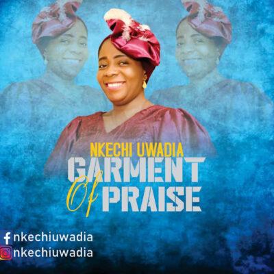 Nkechi Uwadia - Garment Of Praise - Mp3